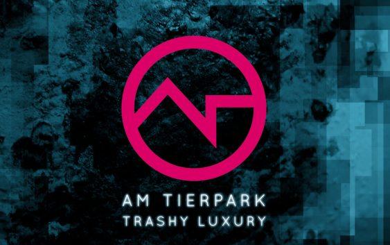 "Am Tierpark ""Trashy Luxury"" – album review"
