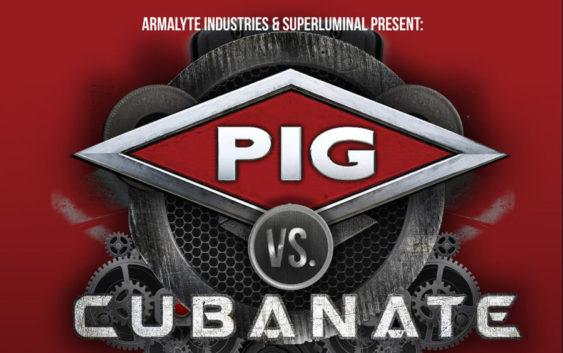 PIG &CUBANATE @ Electrowerkz, London, June 1st, 2019