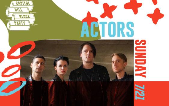 ACTORS Live at Capitol Hill Block Party + Canada/European Tour Dates