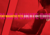 """Tiny Magnetic Pets """"Girl In A White Dress"""" –  EP review"""