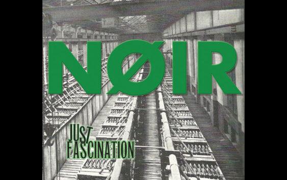"NOIR Releases ""Just Fascination"" Single"