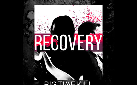 Big Time Kill: Recovery (Album Review)